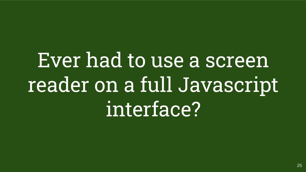 25 Ever had to use a screen reader on a full Ja...