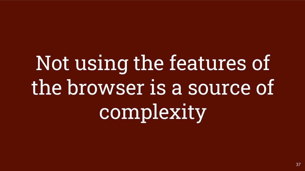 37 Not using the features of the browser is a s...