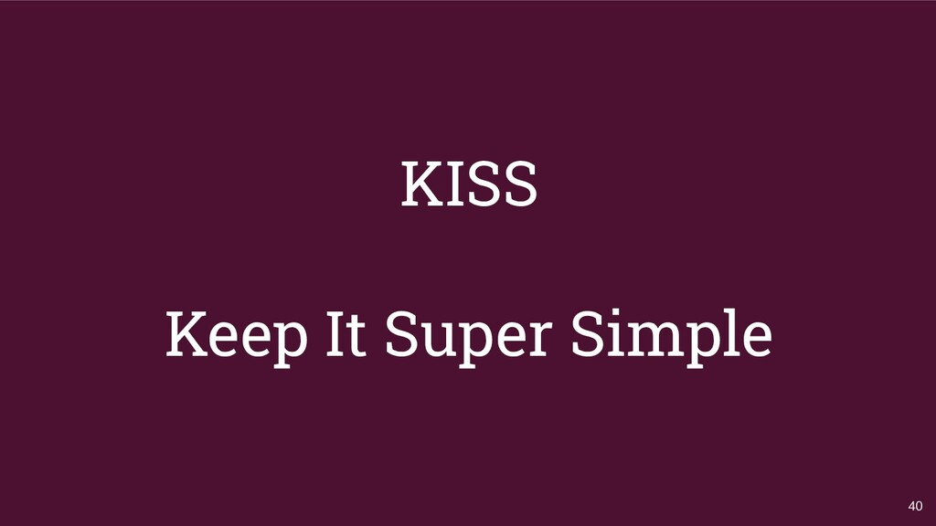 KISS Keep It Super Simple 40
