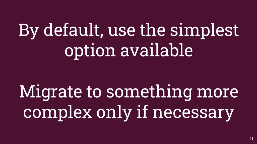 By default, use the simplest option available M...