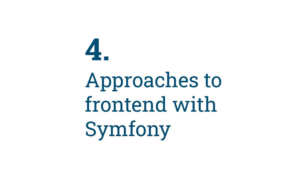 44 4. Approaches to frontend with Symfony
