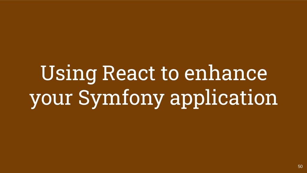 50 Using React to enhance your Symfony applicat...
