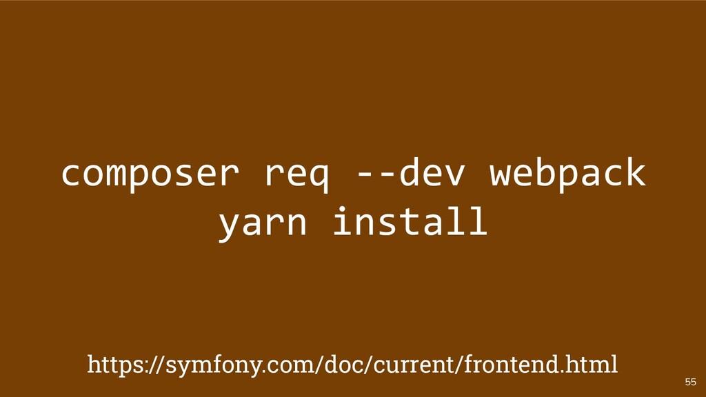 55 composer req --dev webpack yarn install http...