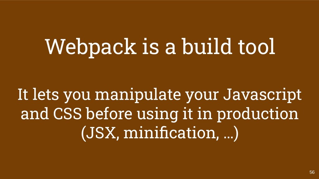 56 Webpack is a build tool It lets you manipula...