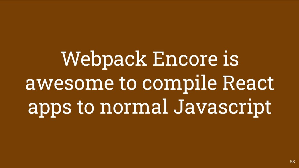 58 Webpack Encore is awesome to compile React a...