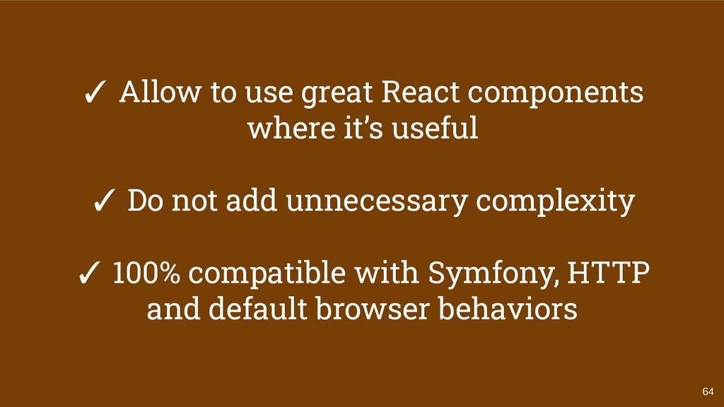 64 ✓ Allow to use great React components where ...