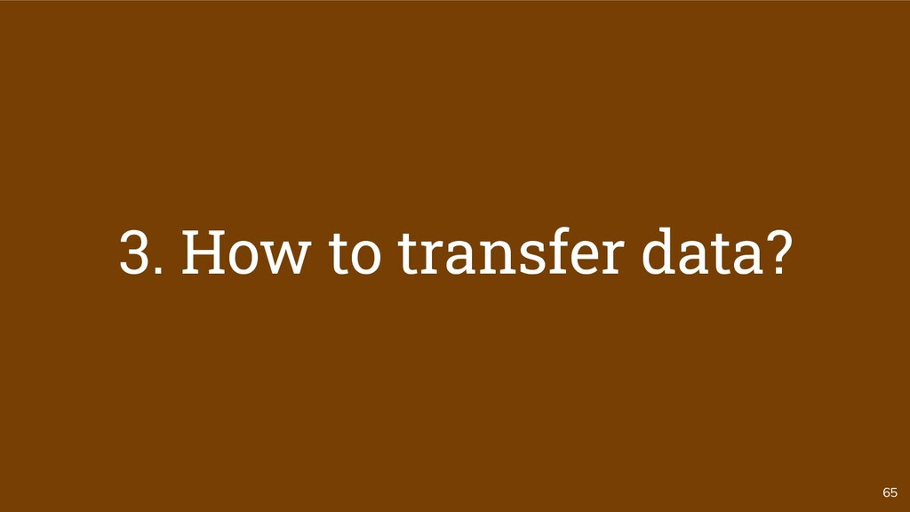 65 3. How to transfer data?