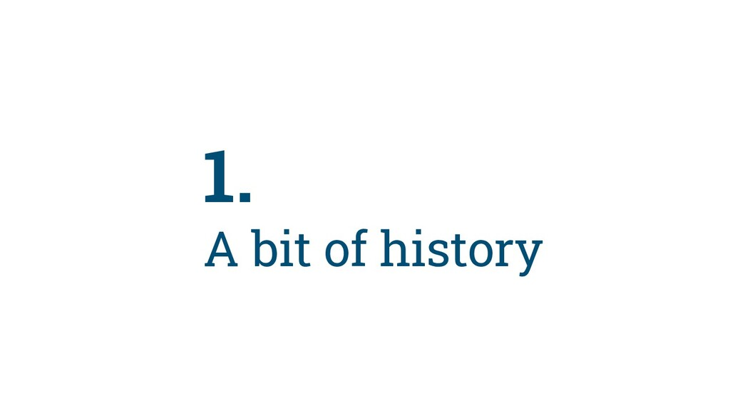 8 1. A bit of history