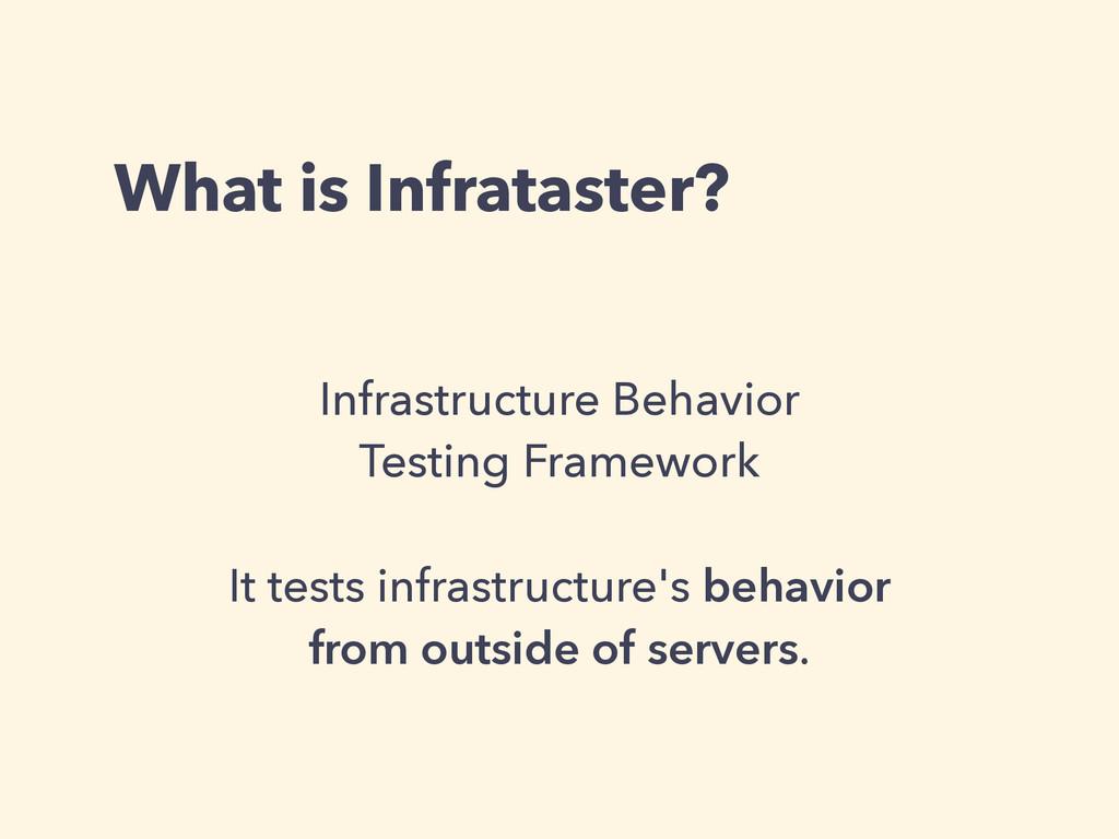 What is Infrataster? Infrastructure Behavior Te...
