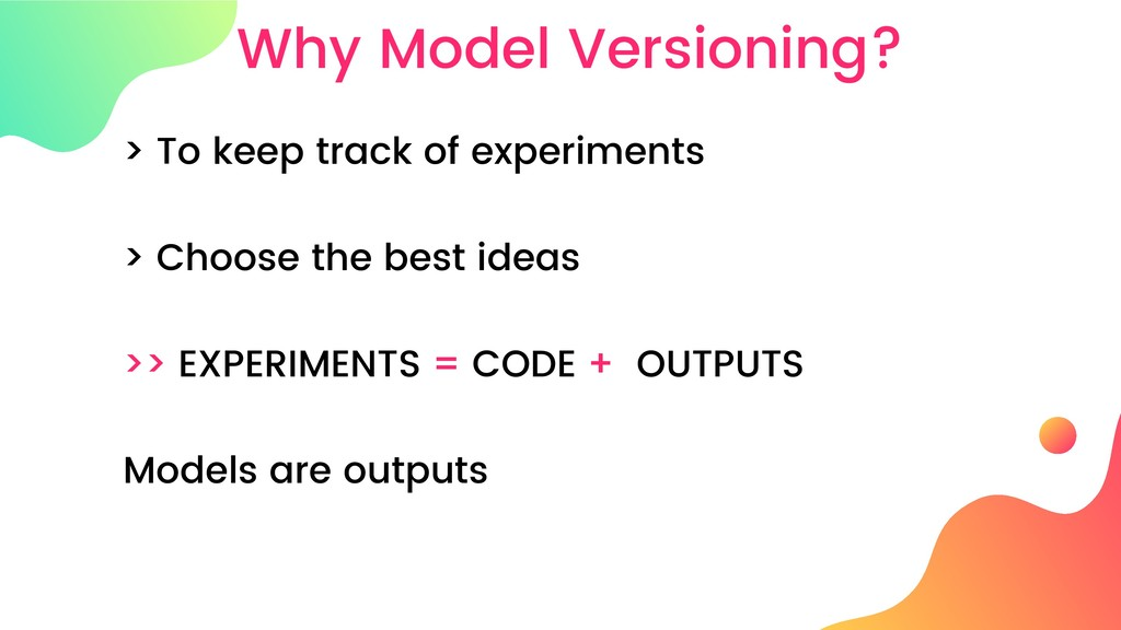 Why Model Versioning? > To keep track of experi...