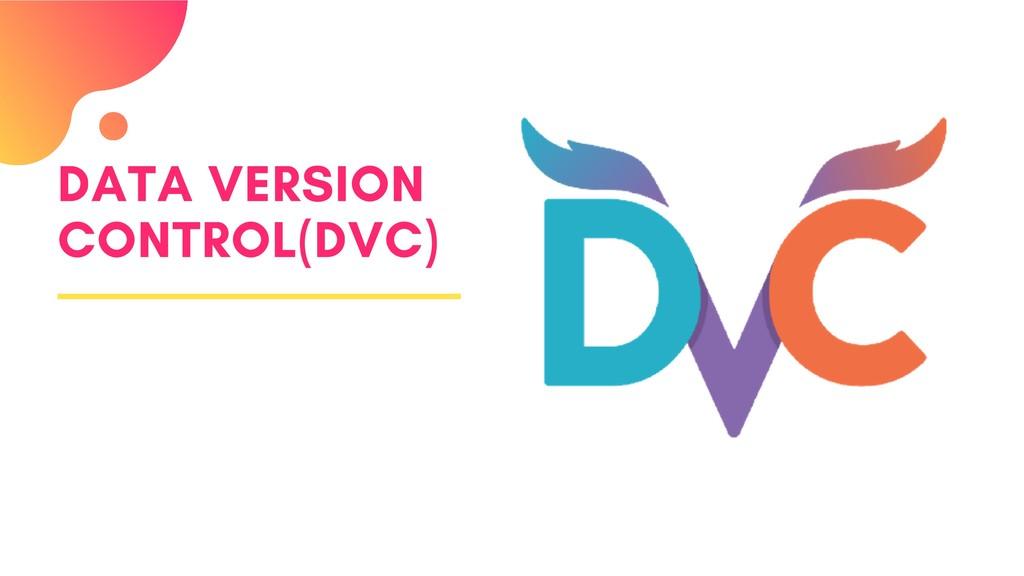 DATA VERSION CONTROL(DVC)