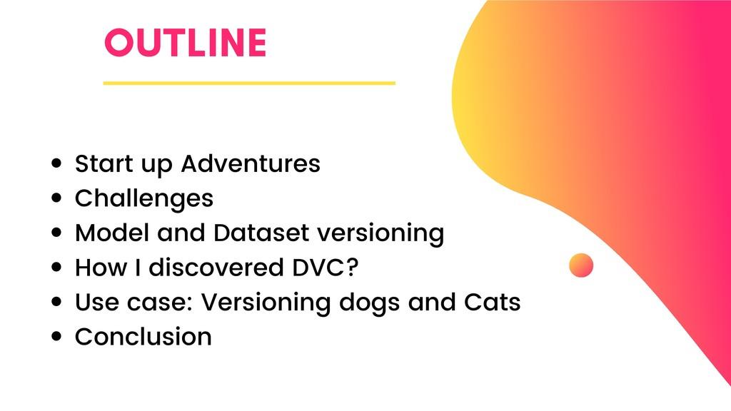 OUTLINE Start up Adventures Challenges Model an...