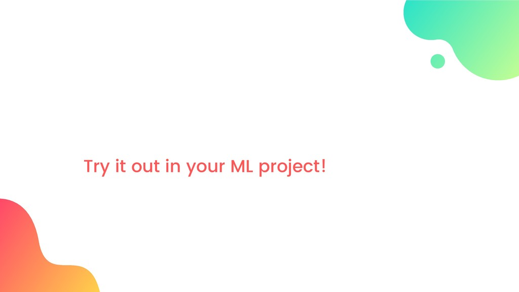 Try it out in your ML project!