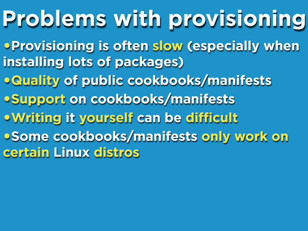 •Provisioning is often slow (especially when in...