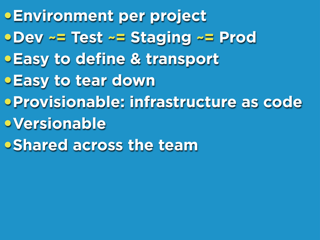 •Environment per project •Dev ~= Test ~= Stagin...