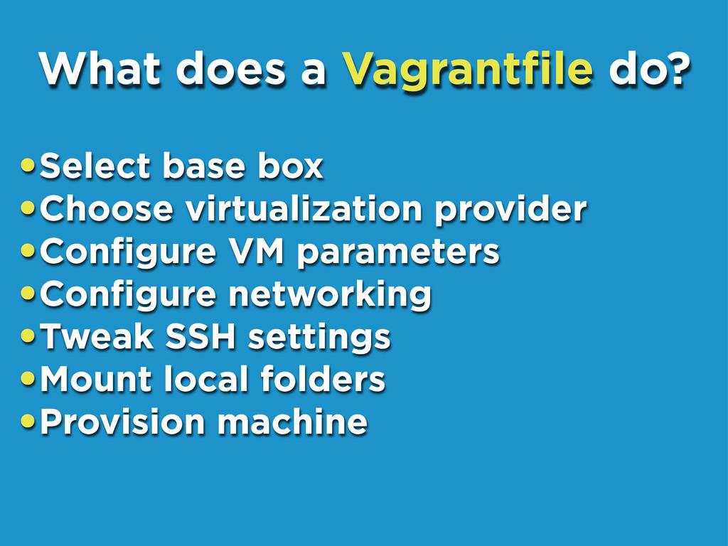•Select base box •Choose virtualization provide...