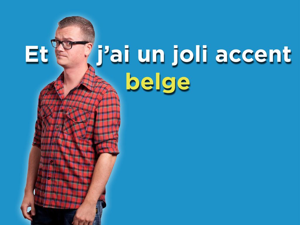 Et j'ai un joli accent belge