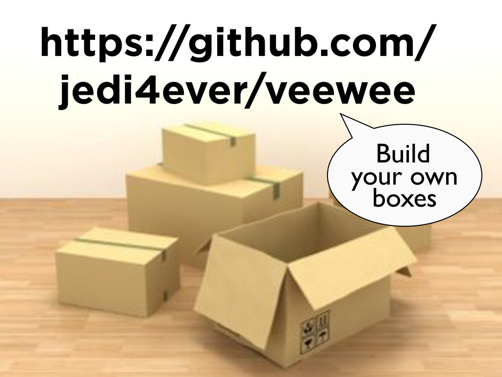https://github.com/ jedi4ever/veewee Build your...