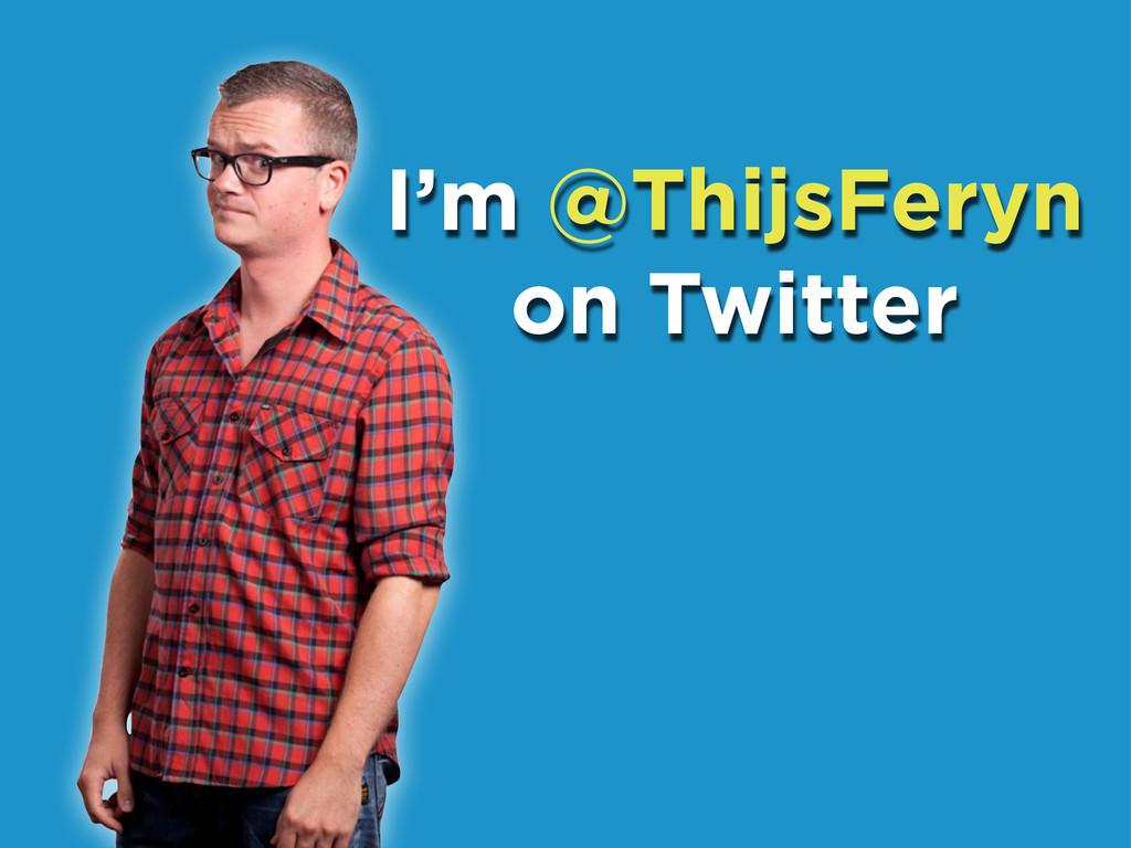 I'm @ThijsFeryn on Twitter
