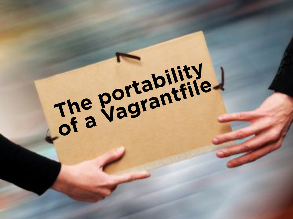 The portability of a Vagrantfile