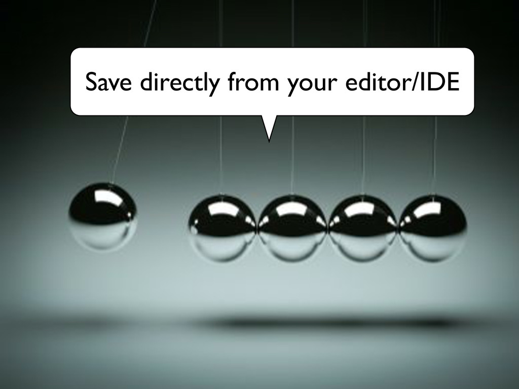 Save directly from your editor/IDE