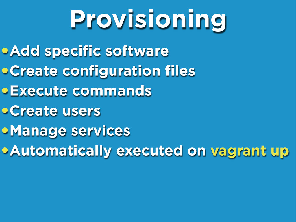 •Add specific software •Create configuration files...