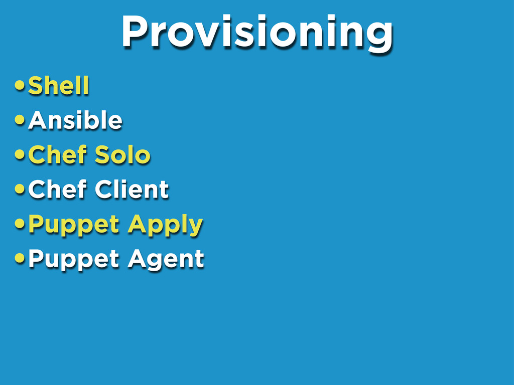 •Shell •Ansible •Chef Solo •Chef Client •Puppet...
