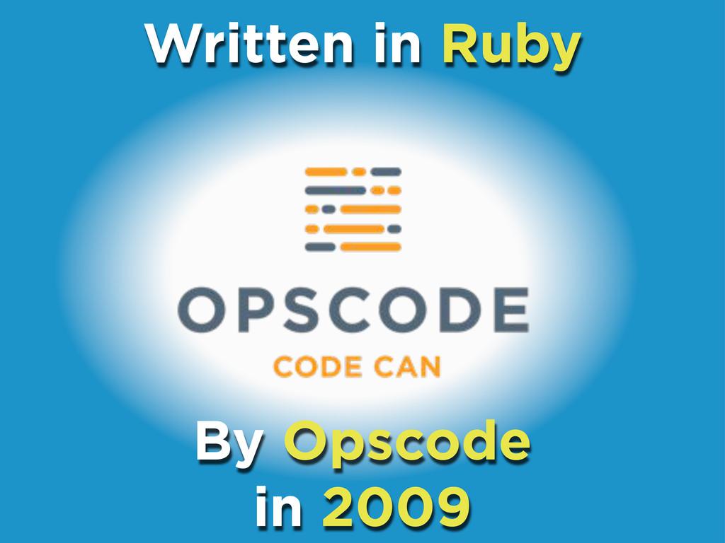 Written in Ruby By Opscode in 2009