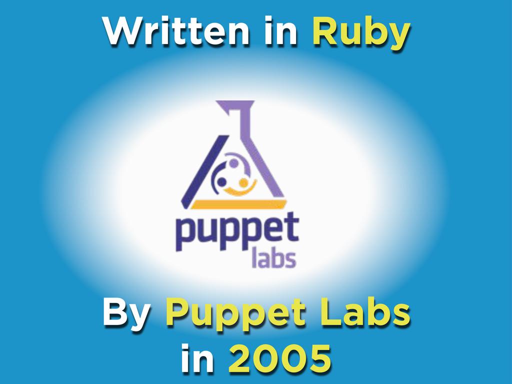 Written in Ruby By Puppet Labs in 2005