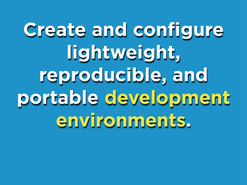 Create and configure lightweight, reproducible, ...