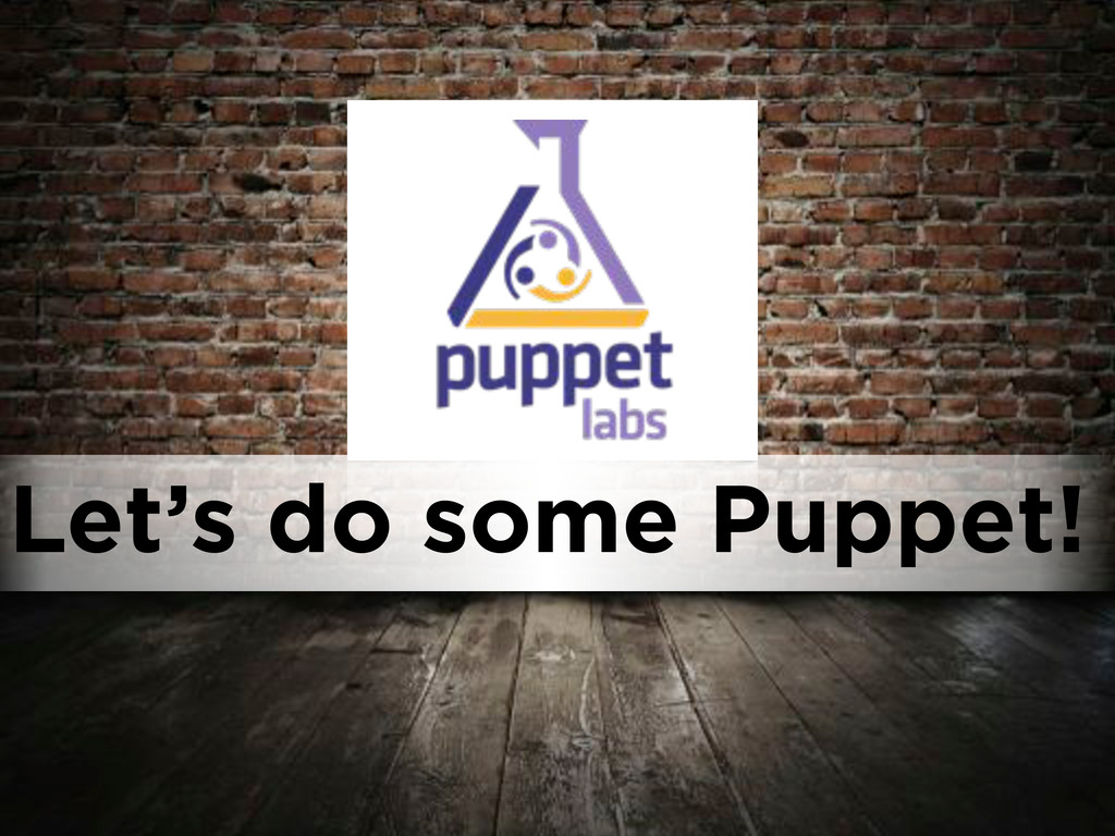 Let's do some Puppet!