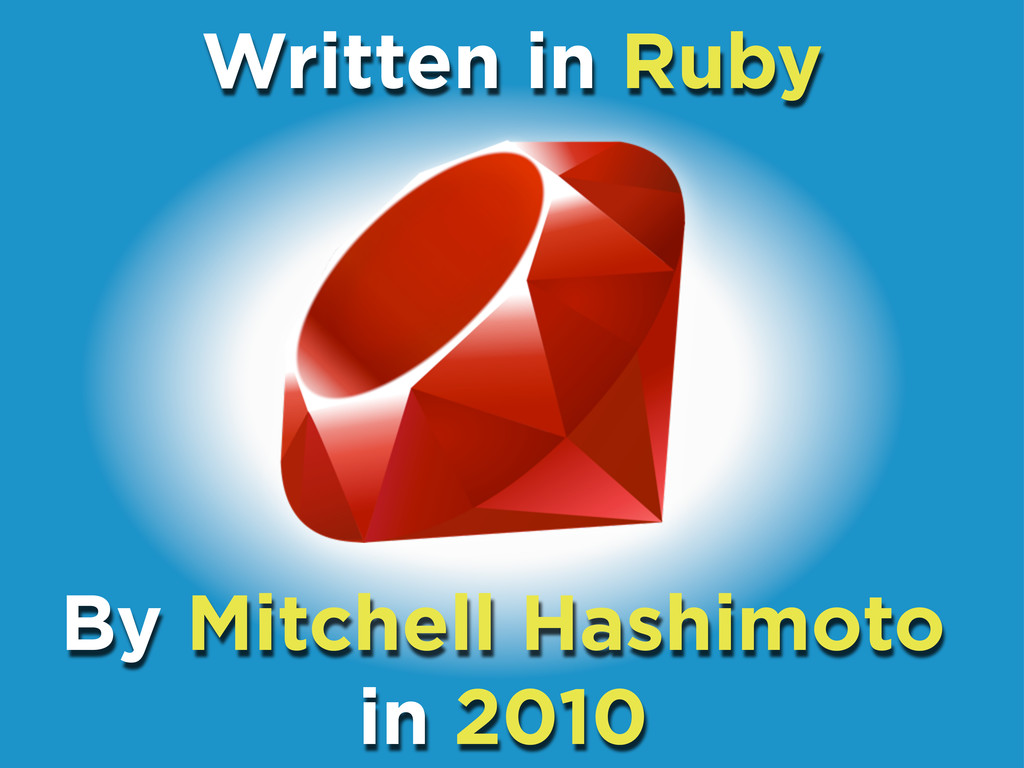 Written in Ruby By Mitchell Hashimoto in 2010