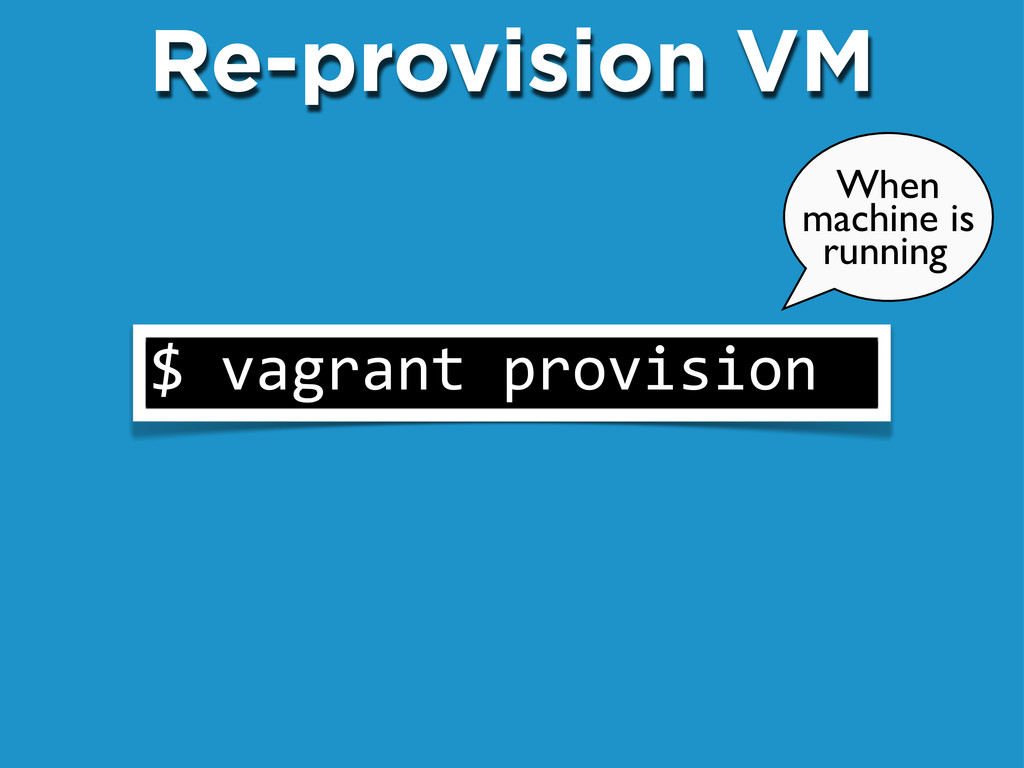 "Re-provision VM $""vagrant""provision When machin..."