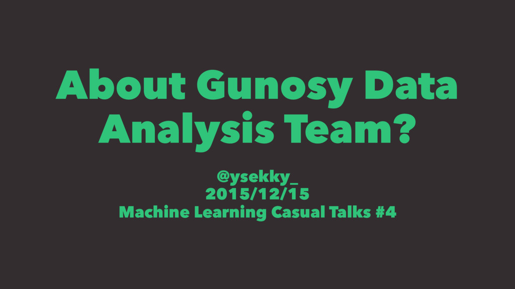 About Gunosy Data Analysis Team? @ysekky_ 2015/...