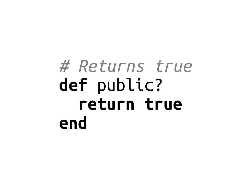 # Returns true def public? return true end
