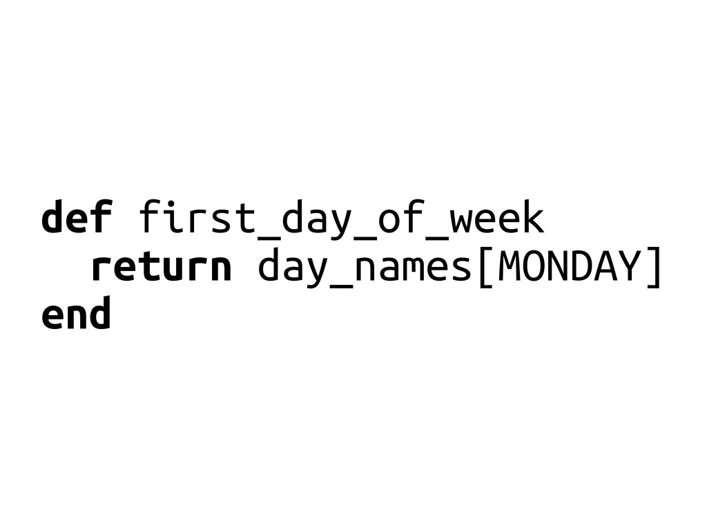 def first_day_of_week return day_names[MONDAY] ...