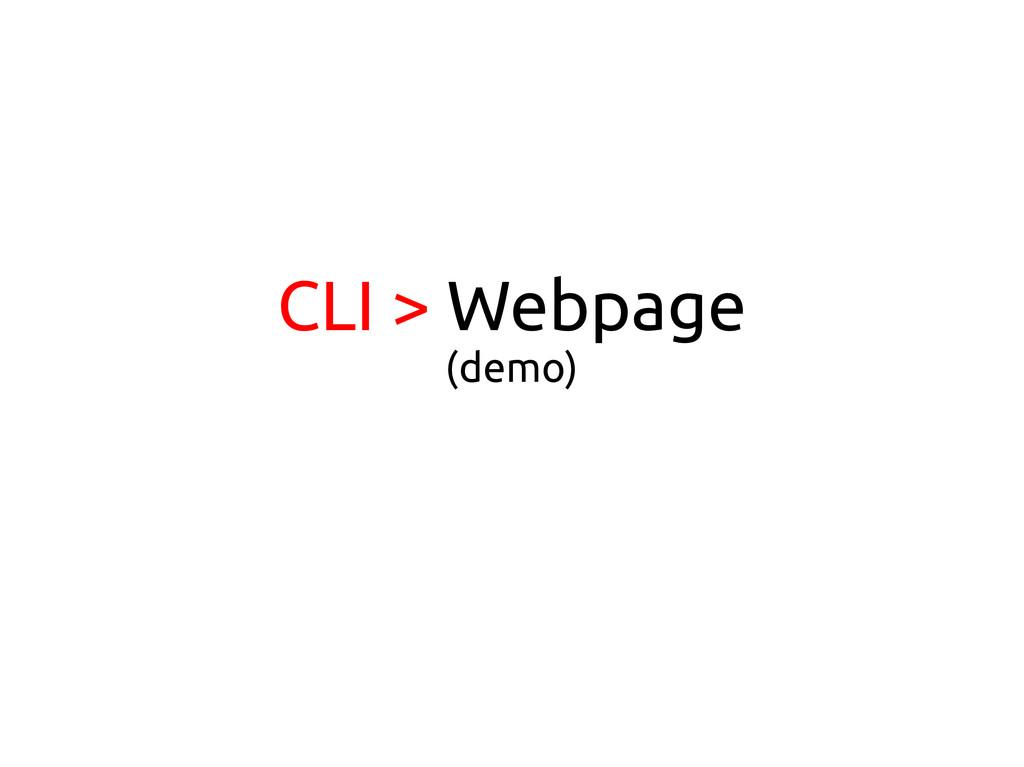 CLI > Webpage (demo)
