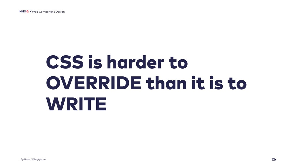 26 CSS is harder to OVERRIDE than it is to WRIT...