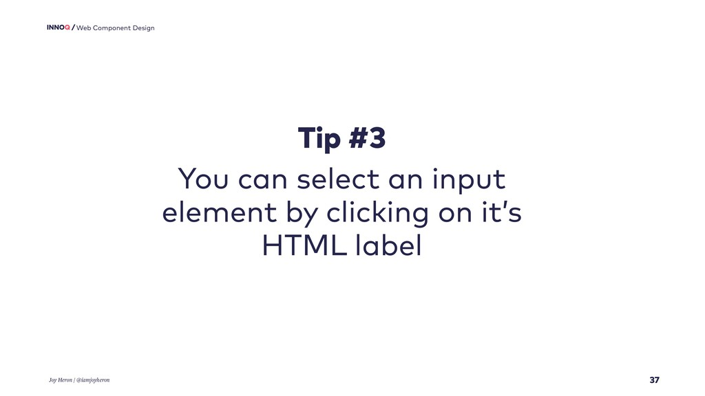 37 Web Component Design Tip #3 You can select a...