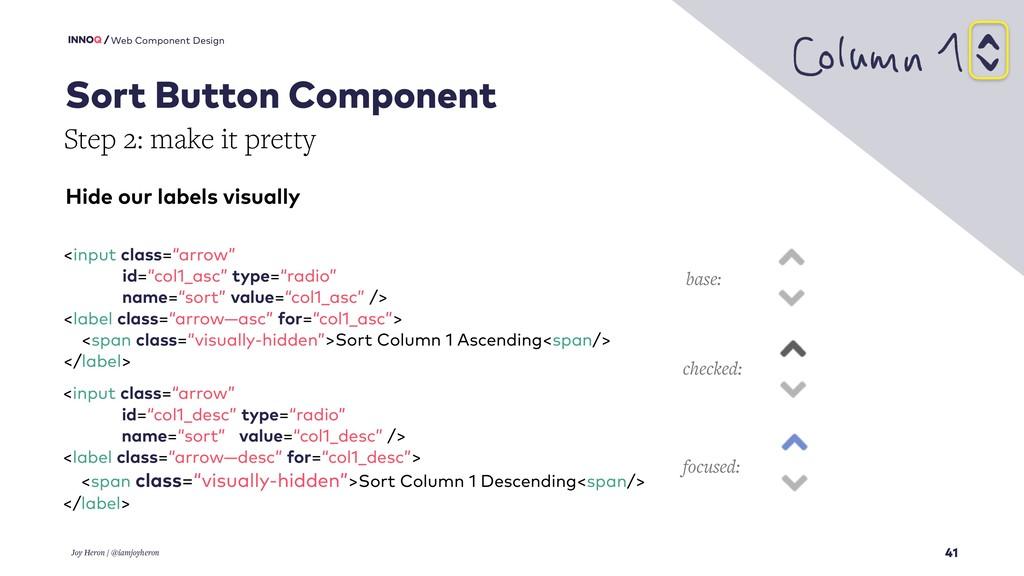 41 Web Component Design Joy Heron / @iamjoyhero...