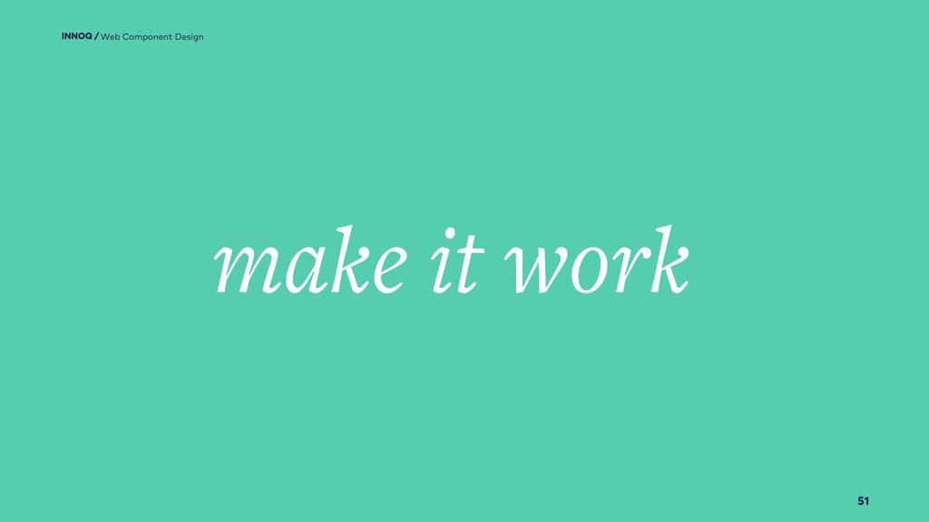 51 make it work Web Component Design