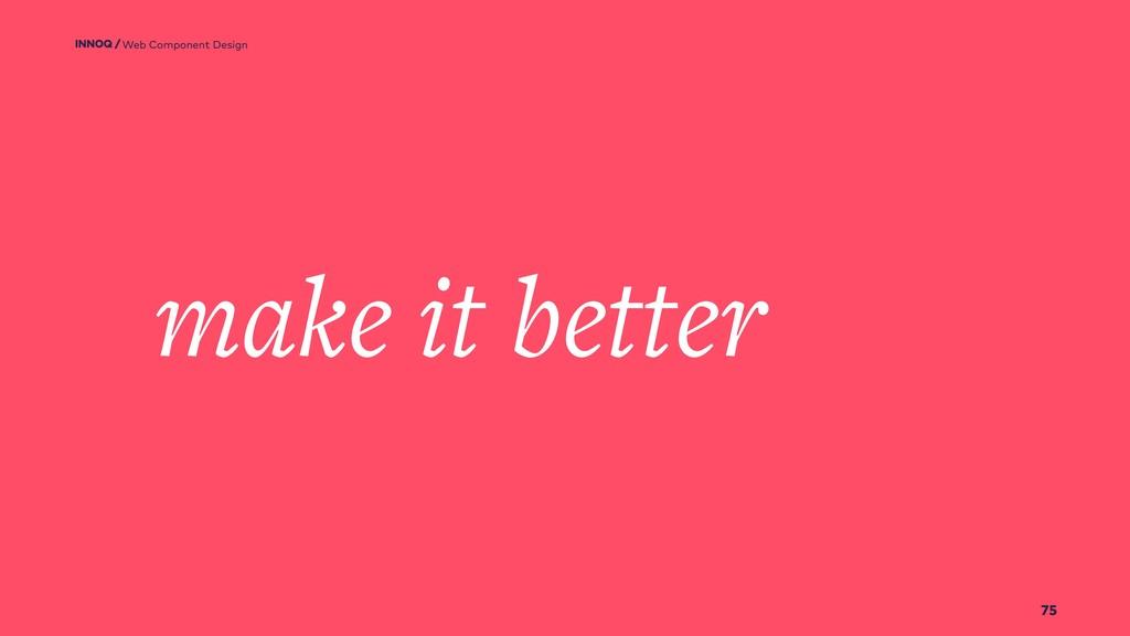 75 make it better Web Component Design