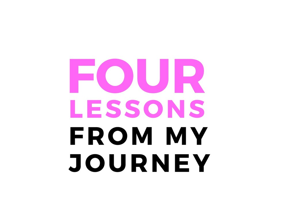 LESSONS FROM MY JOURNEY FOUR