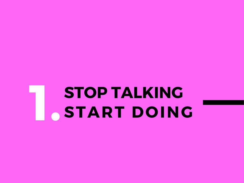 STOP TALKING START DOING 1.