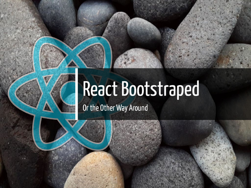React Bootstraped Or the Other Way Around 21 / ...