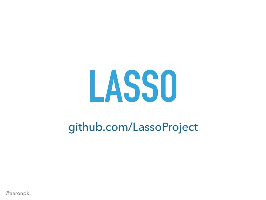 @aaronpk github.com/LassoProject LASSO
