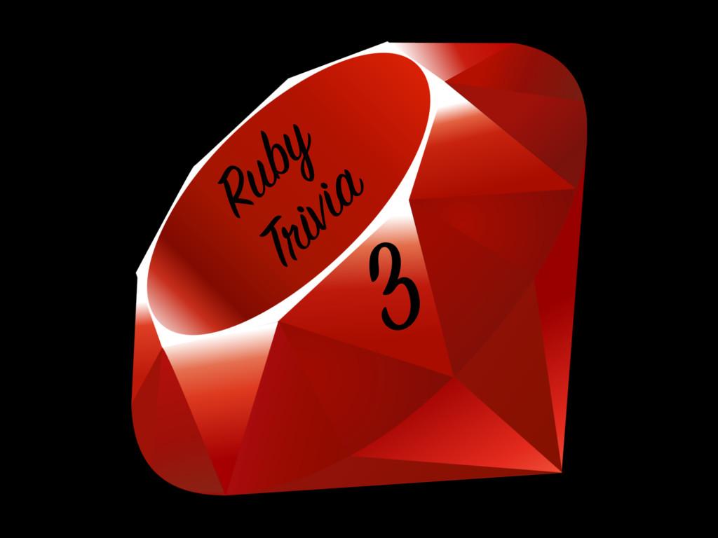 Ruby Trivia 3