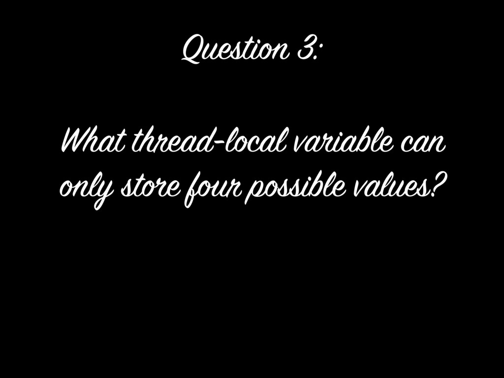 What thread-local variable can only store four ...