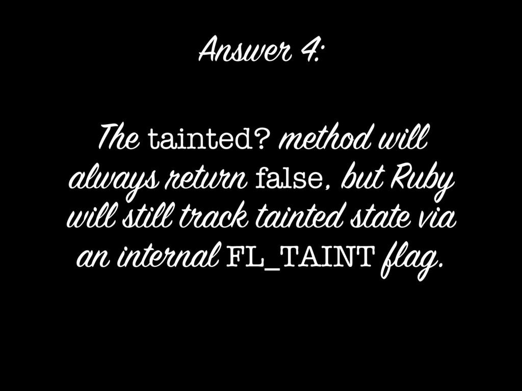 The tainted? method will always return false, b...