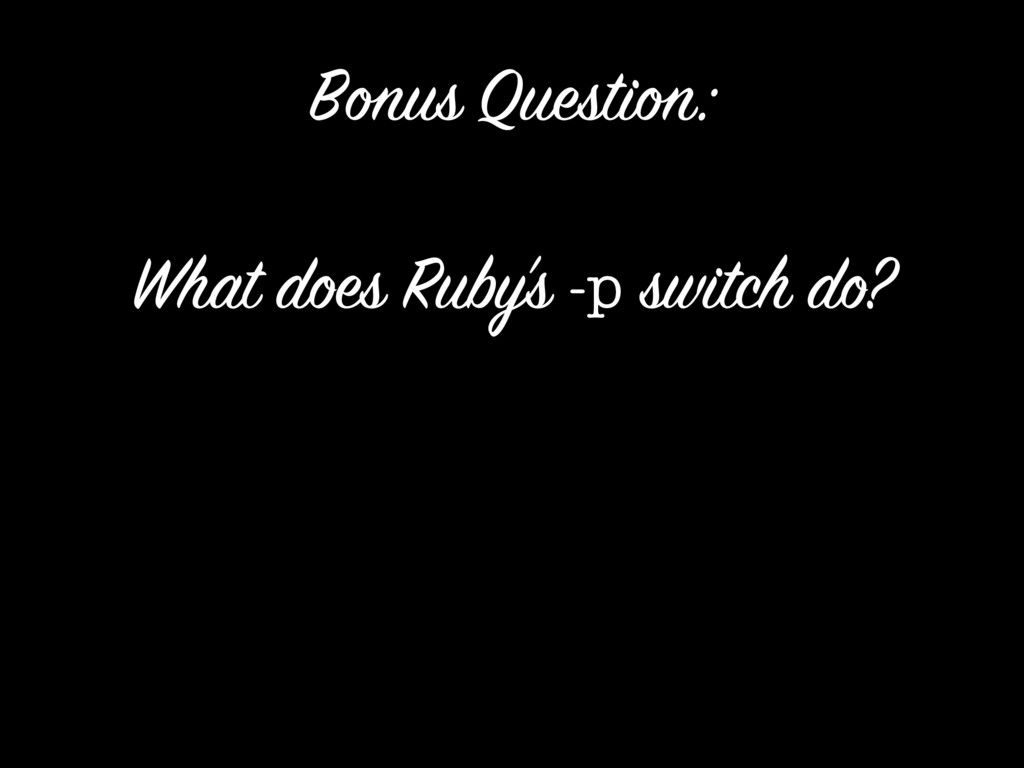 What does Ruby's -p switch do? Bonus Question: